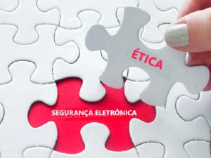 Responsabilidade e ética na segurança eletrônica